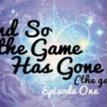 And So the Game Has Gone (Ep. 01)